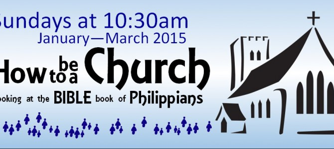 """""""How to be a Church"""" – sermon series in Philippians"""